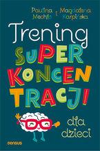 Okładka książki Trening superkoncentracji dla dzieci