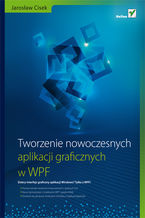 Okładka książki Tworzenie nowoczesnych aplikacji graficznych w WPF
