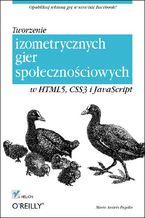 Okładka książki Tworzenie izometrycznych gier społecznościowych w HTML5, CSS3 i JavaScript