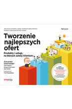 Okładka książki Tworzenie najlepszych ofert. Produkty i usługi, na których zależy klientom