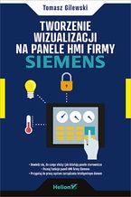Okładka książki Tworzenie wizualizacji na panele HMI firmy Siemens