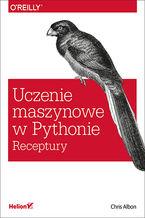 Uczenie maszynowe w Pythonie. Receptury