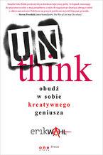 Unthink. Obudź w sobie kreatywnego geniusza