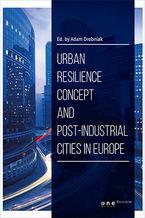 Okładka książki Urban resilience concept and post-industrial cities in Europe