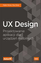 UX Design. Projektowanie aplikacji dla urządzeń mobilnych