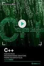 Okładka książki C++. Kurs video. Poziom drugi. Programowanie obiektowe. Pisanie własnych klas