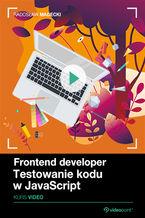 Okładka książki Frontend Developer. Kurs video. Testowanie kodu w JavaScript