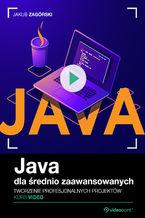 Okładka książki Java dla średnio zaawansowanych. Kurs video. Tworzenie profesjonalnych projektów