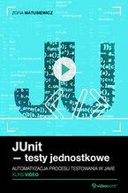Okładka książki JUnit - testy jednostkowe. Kurs video. Automatyzacja procesu testowania w Javie