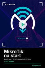 MikroTik na start. Kurs video. Podstawy konfiguracji routera