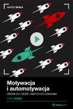 Motywacja i automotywacja. Kurs video. Zmobilizuj siebie i innych do działania