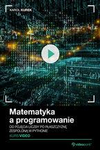 Matematyka a programowanie. Kurs video. Od pojęcia liczby po płaszczyznę zespoloną w Pythonie
