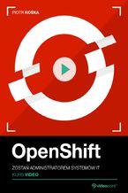 Okładka książki OpenShift. Kurs video. Zostań administratorem systemów IT