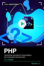 Okładka książki PHP. Kurs video. Tworzenie własnego środowiska na podstawie wzorca MVC
