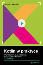 Kotlin w praktyce. Kurs video. Tworzenie aplikacji webowych za pomocą Spring Boota