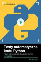 Okładka książki Testy automatyczne kodu Python. Kurs video. Pisanie testów jednostkowych od podstaw