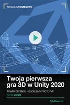 Okładka książki Twoja pierwsza gra 3D w Unity 2020. Kurs video. Tower Defence - prototyp od podstaw