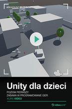 Unity dla dzieci. Zabawa w programowanie gier. Kurs video. Poziom pierwszy