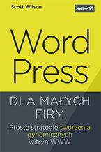 Okładka książki WordPress dla małych firm. Proste strategie tworzenia dynamicznych witryn WWW
