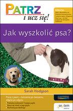 Okładka książki Jak wyszkolić psa? Patrz i ucz się!