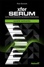 Okładka książki Xfer Serum, czyli syntezator naszego pokolenia - poradnik uzytkownika (ebook)