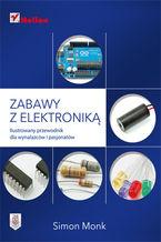 Okładka książki Zabawy z elektroniką. Ilustrowany przewodnik dla wynalazców i pasjonatów