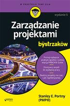 Zarządzanie projektami dla bystrzaków. Wydanie V
