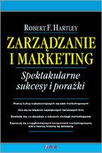 Okładka książki Zarządzanie i marketing. Spektakularne sukcesy i porażki