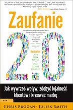 Zaufanie 2.0. Jak wywierać wpływ, zdobyć lojalność klientów i kreować markę