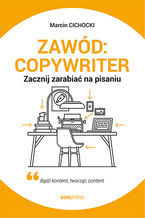 Zawód: copywriter. Zacznij zarabiać na pisaniu