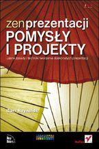 Okładka książki Zen prezentacji - pomysły i projekty. Jasne zasady i techniki tworzenia doskonałych prezentacji