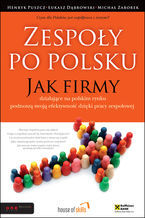 Zespoły po polsku. Jak firmy działające na polskim rynku podnoszą swoją efektywność dzięki pracy zespołowej