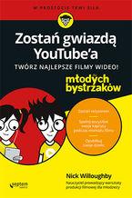 Okładka książki Zostań gwiazdą YouTube'a. Twórz najlepsze filmy wideo! Dla młodych bystrzaków