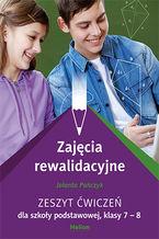Okładka książki Zajęcia rewalidacyjne. Zeszyt ćwiczeń dla szkoły podstawowej, klasy 7 - 8