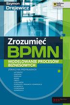 Okładka książki Zrozumieć BPMN. Modelowanie procesów biznesowych