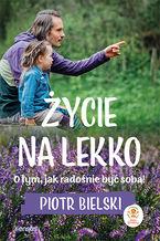 Okładka książki/ebooka Życie na lekko. O tym jak radośnie być sobą!