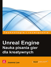 Unreal Engine. Nauka pisania gier dla kreatywnych