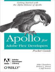 Apollo for Adobe Flex Developers Pocket Guide. A Developer's Reference for Apollo's Alpha Release