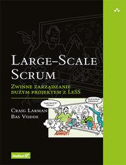 Large-Scale Scrum. Zwinne zarządzanie dużym projektem z LeSS
