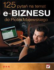 Ok�adka ksi��ki 125 pyta� na temat e-biznesu do Piotra Majewskiego