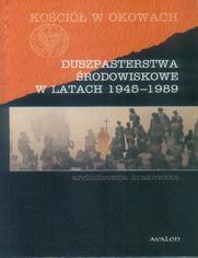 Duszpasterstwa środowiskowe w latach 1945-1989.. Archidiecezja krakowska
