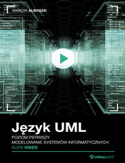 Język UML. Kurs video. Poziom pierwszy. Modelowanie systemów informatycznych