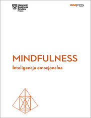 Mindfulness. Inteligencja emocjonalna. Harvard Business Review