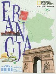 Francja. Przewodnik National Geographic Wakacje na walizkach
