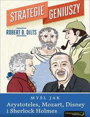 Strategie geniuszy. Myśl jak Arystoteles, Mozart, Disney i Sherlock Holmes