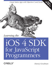 Learning the iOS 4 SDK for JavaScript Programmers. Create Native Apps with Objective-C and Xcode