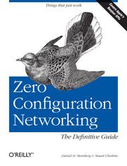 Zero Configuration Networking: The Definitive Guide. The Definitive Guide
