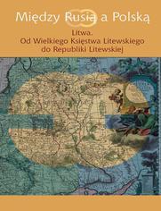 Między Rusią a Polską Litwa