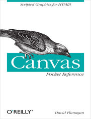 Canvas Pocket Reference. Scripted Graphics for HTML5