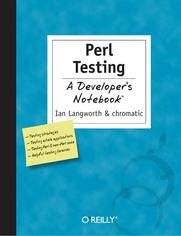 Perl Testing: A Developer's Notebook. A Developer's Not